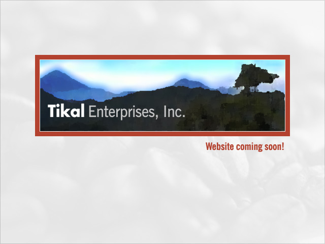 Tikal Enterprises, Inc. - Coming Soon!